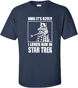 OMG It's R2-D2 I Loved Him In Star Trek T-Shirt